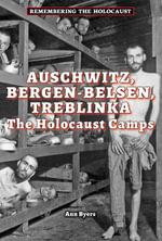Auschwitz, Bergen-Belsen, Treblinka : The Holocaust Camps - Ann Byers