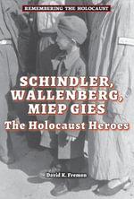 Schindler, Wallenberg, Miep Gies : The Holocaust Heroes - David K. Fremon