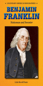 Benjamin Franklin : Statesman and Inventor - Leila Foster