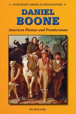 Daniel Boone : American Pioneer and Frontiersman - Pat McCarthy