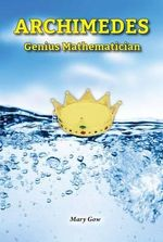 Archimedes : Genius Mathematician - Mary Gow