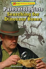 Paleontologists : Extreme Science Careers - Thom Holmes