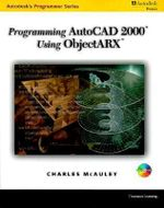 Programming AutoCAD in ObjectARX : Autodesk's Programmer - Charles McAuley