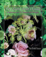 The Floral Artist's Guide : A Reference To Cut Flowers and Foliages - Pat Diehl Scace