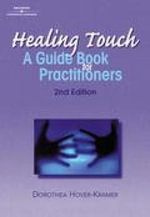 Healing Touch : A Guide Book for Practitioners - Dorothea Hover-Kramer