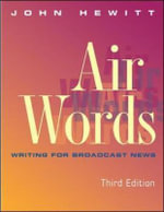 Air Words : Writing for Broadcast News - John Hewitt