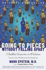 Going to Pieces without Falling Apart : Buddhist Perspective on Wholeness - Mark (Mark William) Epstein