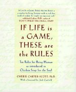 If Life is a Game, These are the Rules : Ten Rules for Being Human, As Introduced in Chicken Soup for the Soul - Cheri Carter-Scott