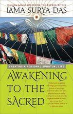 Awakening to the Sacred : Creating a Personal Spiritual Life - Lama Surya Das