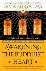 Awakening the Buddhist Heart : Integrating Love, Meaning, and Connection Into Every Part of Your Life - Lama Surya Das