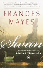 Swan : A Novel from the Author of Under the Tuscan Sun - Frances Mayes