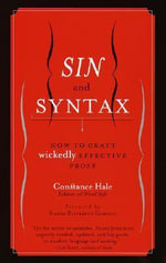 Sin and Syntax : How to Craft Wickedly Effective Prose - Constance Hale