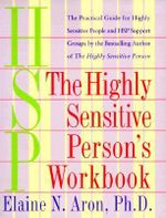 The Highly Sensitive Person's Workbook : A Comprehensive Collection of Pre-tested Exercises Developed to Enhance the Lives of HSP's - Elaine N. Aron
