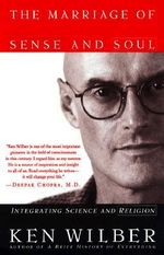 The Marriage of Sense and Soul : Integrating Science and Religion - Ken Wilber