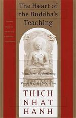 The Heart of the Buddha's Teaching : Transforming Suffering Into Peace, Joy & Liberation: The Four Noble Truths, the Noble Eightfold Path, and Other Ba - Thich Nhat Hanh