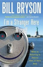 I'm a Stranger Here Myself : Notes on Returning to America After 20 Years Away - Bill Bryson