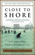 Close to Shore : The Terrifying Shark Attacks of 1916 - Michael Capuzzo