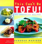 This Can't be Tofu : 75 Recipes to Cook Something You Never Thought You Would - Deborah Madison