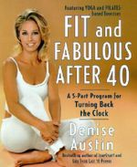 Fit and Fabulous After 40 : A 5-Part Program for Turning Back the Clock - Denise Austin