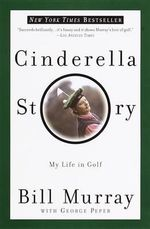 Cinderella Story : My Life in Golf - Bill Murray