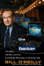 The O'Reilly Factor : The Good, Bad and Completely Ridiculous in American Life - Bill O'Reilly