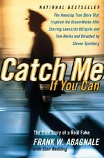 Catch ME If You Can : The Amazing True Story of the Most Extraordinary Liar in the History of Fun and Profit - Frank W Abagnale