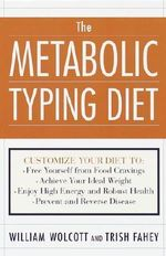 The Metabolic Typing Diet : Customize Your Diet to - Free Yourself from Food Cravings - Achieve Your Ideal Weight; Enjoy High Energy and Robust Health; Prevent and Reverse Disease - William Linz Wolcott