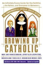 Growing Up Catholic: The Millennium Edition : An Infinitely Funny Guide for the Faithful, the Fallen and Everyone In-Between - Mary Jane Frances Cavolina