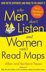 Why Men Don't Listen : And Women Can't Read Maps : How We're Different and What to Do About It - Allan Pease