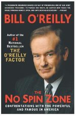 The No Spin Zone : Confrontations with the Powerful and Famous in America - Bill O'Reilly