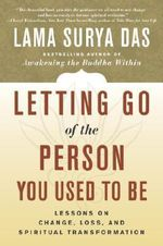 Letting Go of the Person You Used to Be : Lessons on Change, Loss, and Spiritual Transformation - Lama Surya Das