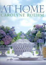 At Home with Carolyne Roehm - Carolyne Roehm
