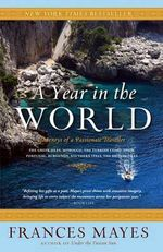 A Year in the World : Journeys of a Passionate Traveller - Frances Mayes