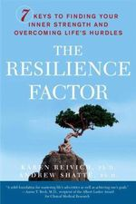 The Resilience Factor : 7 Keys to Finding Your Inner Strength and Overcoming Life's Hurdles - Karen Reivich