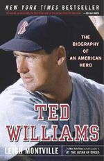 Ted Williams : The Biography of an American Hero - Leigh Montville