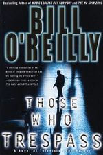 Those Who Trespass :  A Novel of Television and Murder - Bill O'Reilly