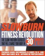 The Slow Burn Fitness Revolution : The Slow Motion Exercise That Will Change Your Body in 30 Minutes a Week - Fredrick Hahn