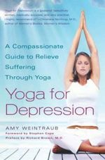 Yoga for Depression : A Compassionate Guide to Relieving Suffering Through Yoga - Amy Weintraub