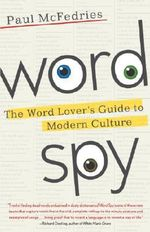 Word Spy : The Word Lover's Guide to Modern Culture - Paul McFedries
