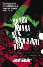 So You Wanna Be a Rock & Roll Star : How I Machine-Gunned a Roomful of Record Executives and Other True Tales from a Drummer's Life - Jacob Slichter