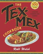 The Tex-Mex Cookbook : A History in Recipes and Photos - Robb Walsh