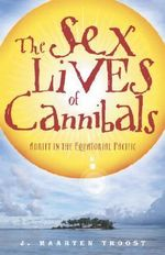 The Sex Lives of Cannibals : Adrift in the Equatorial Pacific - J. Maarten Troost