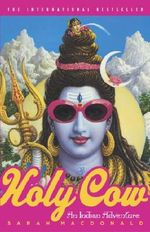 Holy Cow : An Indian Adventure - Sarah Macdonald