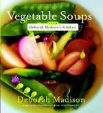 Vegetable Soups from Deborah Madison's Kitchen - Deborah Madison