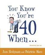 You Know You're 40 When... - Ann Hodgman