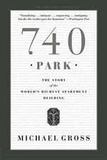 740 Park : The Story of the World's Richest Apartment Building - Professor Michael Gross