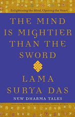The Mind Is Mightier Than the Sword : Enlightening the Mind, Opening the Heart - Lama Surya Das