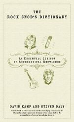 The Rock Snob's Dictionary : An Essential Lexicon of Rockological Knowledge - David Kamp