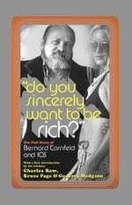 Do You Sincerely Want to be Rich : The Full Story of Bernard Cornfeld and I.O.S. - Charles Raw