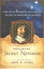 Descartes' Secret Notebook : A True Tale of Mathematics, Mysticism, and the Quest to Understand the Universe - Amir D Aczel